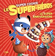 Super Cookie: Le super anniversaire par Rozenn Follio-Vrel