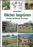 Dächer begrünen: Planung, Ausführung, Praxistipps - Gernot Minke