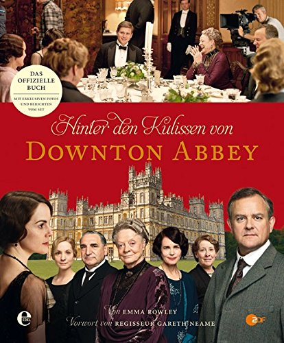 Hinter den Kulissen von Downton Abbey: Das offizielle Begleitbuch zu allen vier ()