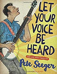 Let Your Voice Be Heard: The Life and Times of Pete Seeger by Anita Silvey (2016-08-02)