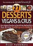 VÉGAN & CRU, 27 Desserts Crus, Végans, Sans Sucre, Sans Gluten, Faciles à faire !: Pour Se Faire PLAISIR Sans CULPABILITÉ (Mon Atelier Santé t. 6)