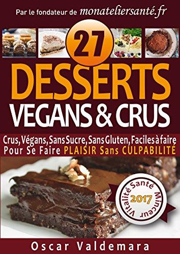 VGAN & CRU, 27 Desserts Crus, Vgans, Sans Sucre, Sans Gluten, Faciles  faire !:  Pour Se Faire PLAISIR Sans CULPABILIT (Mon Atelier Sant t. 6)
