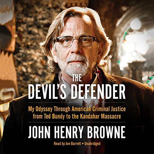 The Devil's Defender: My Odyssey Through American Criminal Justice from Ted Bundy to the Kandahar Massacre - John Henry Browne - Unabridged