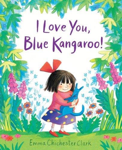I Love You, Blue Kangaroo! by Emma Chichester Clark (2015-05-05)