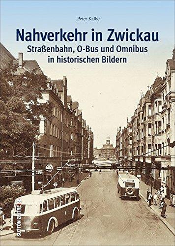 Der Nahverkehr in Zwickau. Straßenbahn, O-Bus und Omnibus in alten Bildern – Ein historischer Bildband zur Verkehrsgeschichte der sächsischen ... bis heute. (Sutton - Auf Schienen unterwegs)