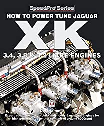 How To Power Tune Jaguar XK 3.4, 3.8 & 4.2 Litre Engines (SpeedPro series) (English Edition)