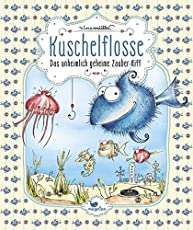 Kuschelflosse – Das unheimlich geheime Zauber-Riff – Band 1