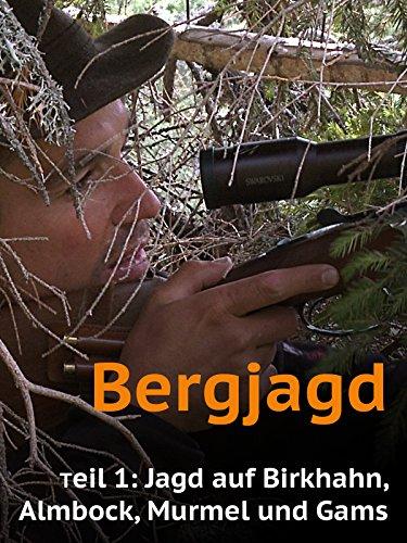 Bergjagd Teil 1 - Jagd auf Birkhahn, Almbock, Murmel und Gams