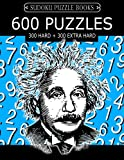 Sudoku Puzzle Book, 600 Puzzles, 300 HARD and 300 EXTRA HARD: Improve Your Game With This Two Level Book: Volume 19 (Sudoku Puzzle Books Einstein Series)