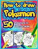 #6: How to Draw Pokemon: 50 Pokemons to Learn to Draw (Unofficial Book Book 1)