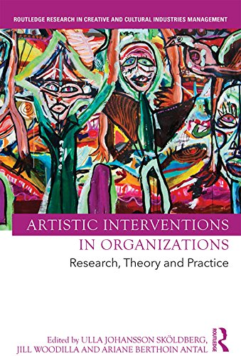 Artistic Interventions in Organizations: Research, Theory and Practice (Routledge Research in Creative and Cultural Industries Management) (English Edition)