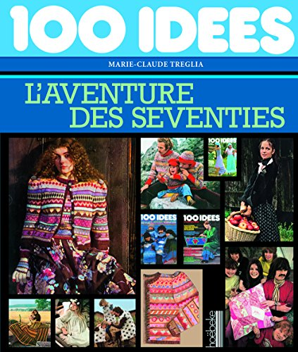 Descargar Libro «100 idées»: L'aventure des seventies de Marie-Claude Treglia