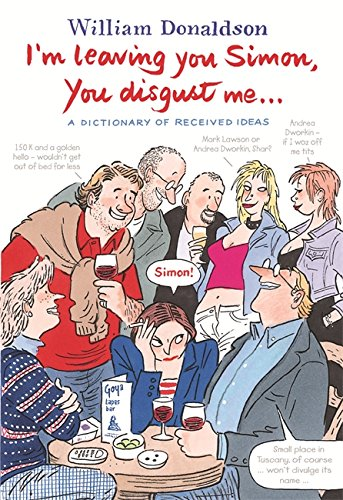 I'm Leaving You Simon, You Disgust Me: A Dictionary of Received Ideas