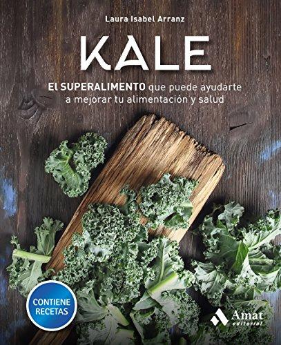 Kale: El superalimento que puede ayudarte a mejorar tu alimentación y salud por Laura Isabel Arranz Iglesias