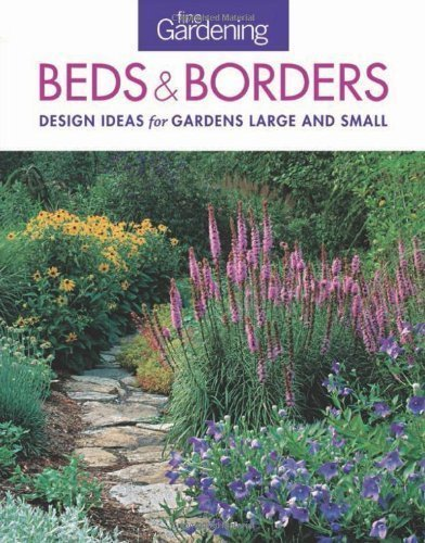Fine Gardening Beds & Borders: Design Ideas for Gardens Large and Small by Fine Gardening (Jan 8 2013)