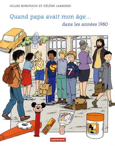Descargar Libro Quand papa avait mon âge... dans les années 1980 de Gilles Bonotaux