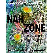 Nahzone - Keine Sekte! Keine Partei!: Ontologische Opposition: Urnähe als Selbstgefühl
