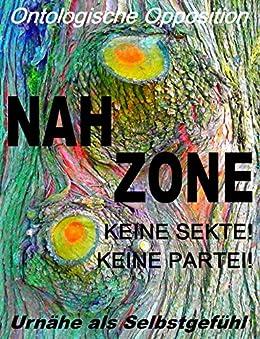 Nahzone - Keine Sekte! Keine Partei!: Ontologische Opposition: Urnähe als Selbstgefühl von [De Toys, Tom]