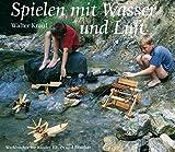 Spielen mit Wasser und Luft (Werkbücher für Kinder, Eltern und Erzieher) - Walter Kraul