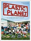 Plastic Planet: Die dunkle Seite der Kunststoffe - Gerhard Pretting, Werner Boote