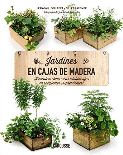 Jardines En Cajas De Madera (Larousse - Libros Ilustrados/ Prácticos - Ocio Y Naturaleza - Jardinería) por Larousse Editorial