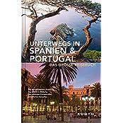 Unterwegs in Spanien & Portugal: Das große Reisebuch (KUNTH Unterwegs in ...)