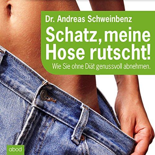 Buchseite und Rezensionen zu 'Schatz, meine Hose rutscht! Wie Sie ohne Diät genussvoll abnehmen' von Andreas Schweinbenz