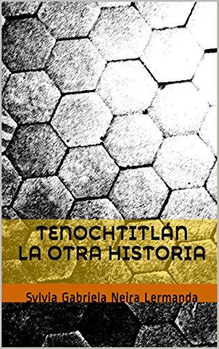Tenochtitlán La otra historia: Sylvia Gabriela Neira Lermanda por Sylvia Neira Lermanda