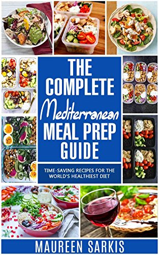 The Complete Mediterranean Meal Prep Guide: Time-Saving Recipes for the World's Healthiest Diet. The Heart-Healthy Cookbook That Teaches you to Manage Meal Planning & Prepping (English Edition)