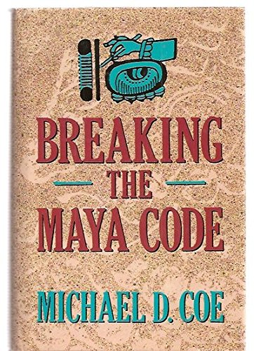 Breaking the Maya Code por Michael D. Coe
