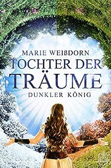Tochter der Träume: Dunkler König (German Edition) by [Weißdorn, Marie]