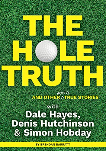 The Hole Truth and Other Mostly True Stories: With Dale Hayes, Denis Hutchinson and Simon Hobday (English Edition) por Brendan Barratt