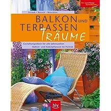 Balkon- und Terrassen-Träume: Gestaltungsideen für alle Jahreszeiten - Balkon- und Kübelpflanzen im Porträt