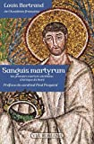 Sanguis martyrum : les premiers martyrs chrétiens d'Afrique du Nord