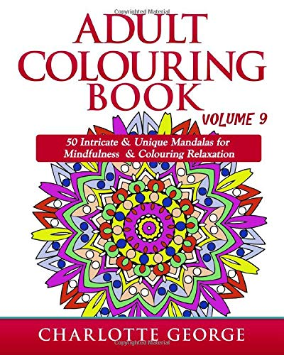 Adult Colouring Book - Volume 9: 50 Unique & Intricate Mandalas for Mindfulness & Colouring Relaxation