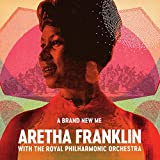 A Brand New Me: Aretha Franklin (with the Royal Philharmonic Orchestra) - Aretha Franklin, The Royal Philharmonic Orchestra