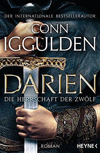 Darien - Die Herrschaft der Zwölf: Roman (German Edition) by [Iggulden, Conn]