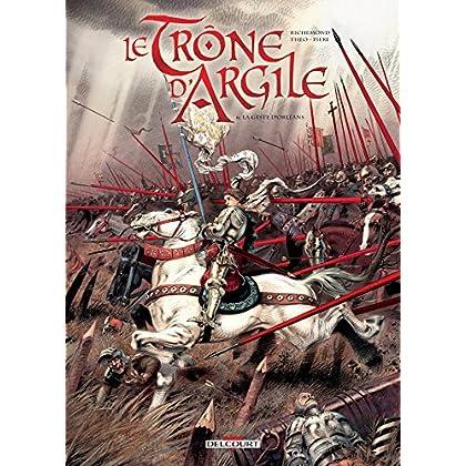Le Trône d'argile T06 : La Geste d'Orléans