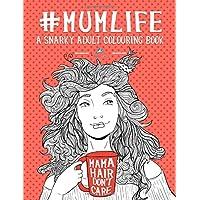 Mum Life: A Snarky Adult Colouring