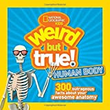 #6: Weird But True Human Body: 300 Outrageous Facts about Your Awesome Anatomy