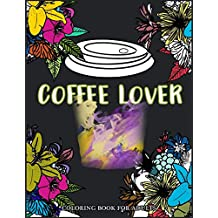 Coffee Lover Coloring Book for Adults: Flower Pattern with Coffee Art for Coffee Lover Relaxation
