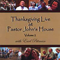 Thanksgiving Live At Pastor John's House, Volume 2, With Earl Pittman - 2 Discs!