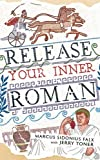 Release Your Inner Roman by Marcus Sidonius Falx (The Marcus Sidonius Falx Trilogy)