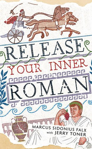 release-your-inner-roman-by-marcus-sidonius-falx-the-marcus-sidonius-falx-trilogy