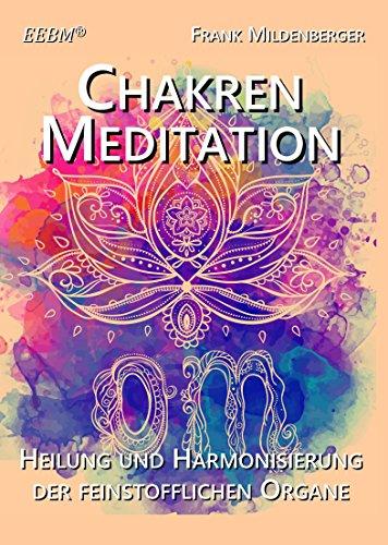 EEBM® - Chakren Meditation - Heilung und Harmonisierung der feinstofflichen Organe (geführte Meditationen)