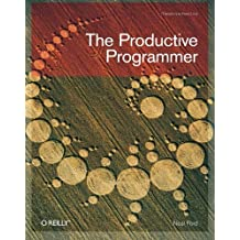 The Productive Programmer (Theory in Practice (O'Reilly)) by Neal Ford (2008-07-13)