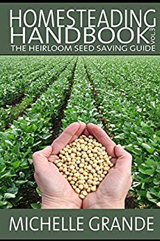 Homesteading Handbook vol. 3: The Heirloom Seed Saving Guide (Homesteading Handbooks) (English Edition) von [Grande, Michelle]