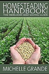 Homesteading Handbook vol. 3: The Heirloom Seed Saving Guide (Homesteading Handbooks) (English Edition)