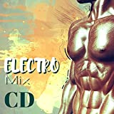 Electro Mix CD - Electronic and Dance Music Compilation 2018 for Motivating Your Daily Workout
