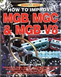 How to Improve MGB, MGC and MGB V8 (SpeedPro Series) by Roger Williams (2000-05-26)
